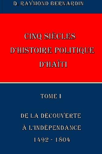 Cinq Siecles d'Histoire Politique d'Haiti: Tome I (Haiti Politique) (French Edition)