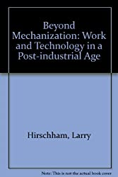 Beyond Mechanization: Work and Technology in a Post-industrial Age