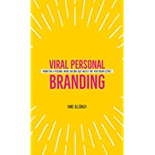 Viral Personal Branding: Marketing a personal brand, building buzz and getting your dream clients