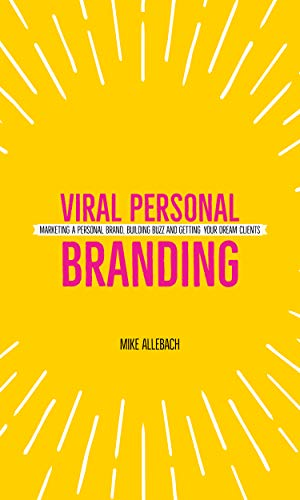 Viral Personal Branding: Marketing a personal brand, building buzz and getting your dream clients (Best Resume Style 2019)