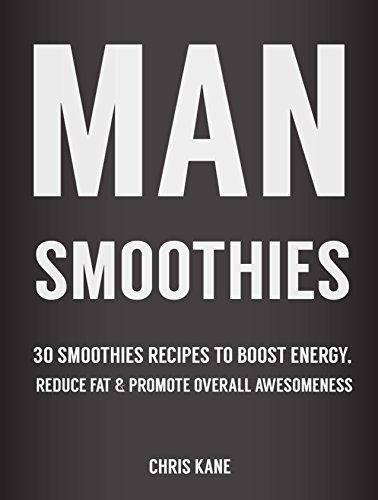 Man Smoothies: 30 Smoothie recipes to boost energy, reduce fat  And promote overall awesomeness by [Kane, Chris]