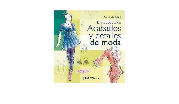 ENCICLOPEDIA DE ACABADOS Y DETALLES DE MODA (Spanish Edition): Patrick John Ireland: 9788434234499: Amazon.com: Books