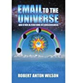 Email to the Universe: And Other Alterations of Consciousness Wilson, Robert Anton ( Author ) Sep-01-2005 Paperback