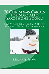 20 Christmas Carols For Solo Alto Saxophone Book 2: Easy Christmas Sheet Music For Beginners (Volume 2)