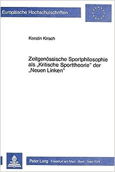 Book Zeitgenoessische Sportphilosophie ALS -Kritische Sporttheorie- Der -Neuen Linken-: Ansaetze Zu Einer -Kritik Der Kritik- (Europaeische Hochschulschriften / European University Studie)