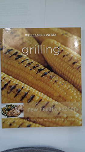 Williams-sonoma Grilling: New Healthy Kitchen (Williams Sonoma Grilling)