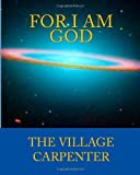 For I Am God, Village Carpenter Staff and Charles Lee Emerson, 1441412468