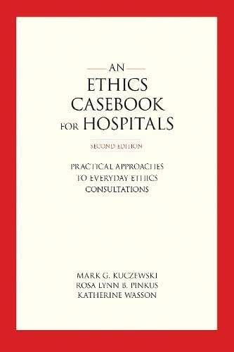 An Ethics Casebook for Hospitals: Practical Approaches to Everyday Ethics Consultations
