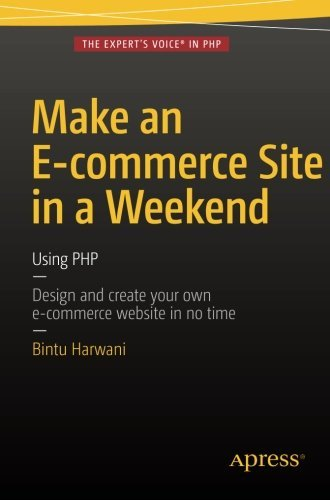 Make an E-commerce Site in a Weekend: Using PHP by Bintu Harwani (2015-12-21)