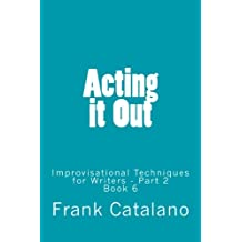 Acting it Out: Improvisational Techniques for Writers - Part 2 (How to Adapt Your Novel Into A Screenplay) (Volume 6)