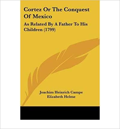 Book Cortez or the Conquest of Mexico: As Related by a Father to His Children (1799)- Common