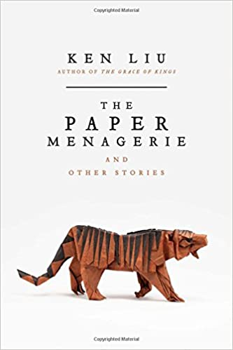 Cover of Ken Liu's The Paper Menagerie and Other Stories