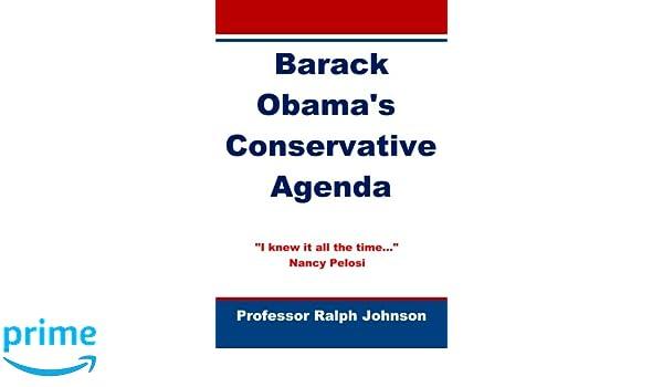 Barack Obamas Conservative Agenda: Prof Ralph Johnson ...