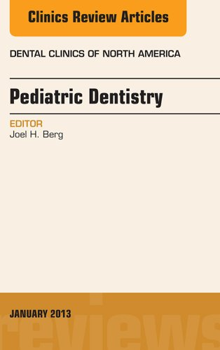 Download Pediatric Dentistry, An Issue of Dental Clinics, (The Clinics: Dentistry) Pdf