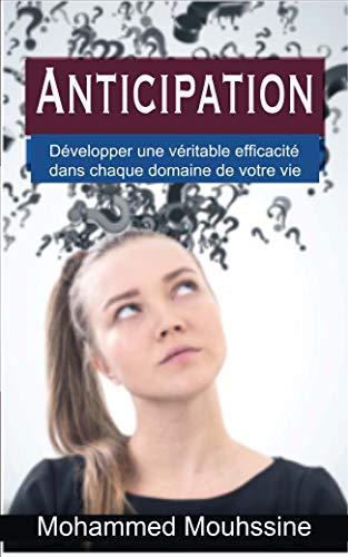 Anticipation: Développer une véritable efficacité dans chaque domaine de votre vie (la loi de l'attraction t. 10) (French Edition)