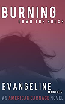 Burning Down The House (An American Carnage Novel) by [Jennings, Evangeline]