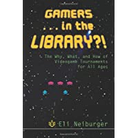 Gamers... in the Library?!: The Why, What, and How of Videogame Tournaments for All Ages