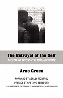 Book The Betrayal of the Self: The Fear of Autonomy in Men and Women by Arno Gruen (2007-11-15)