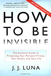 How to Be Invisible: The Essential Guide to Protecting Your Personal Privacy, Your Assets, and Your Life (Revised Edition)