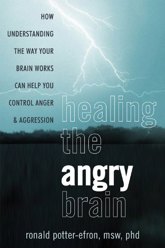 Read Online Healing the Angry Brain: How Understanding the Way Your Brain Works Can Help You Control Anger and Aggression pdf