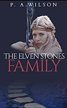 The Elven Stones: Family: An Elven Legend Quest by [Wilson, P. A.]
