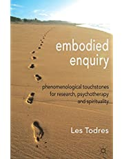 Embodied Enquiry: Phenomenological Touchstones for Research, Psychotherapy and Spirituality
