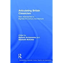 Articulating British Classicism: New Approaches to Eighteenth-Century Architecture