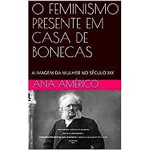 O FEMINISMO PRESENTE EM CASA DE BONECAS: A IMAGEM DA MULHER NO SÉCULO XIX (Portuguese Edition)