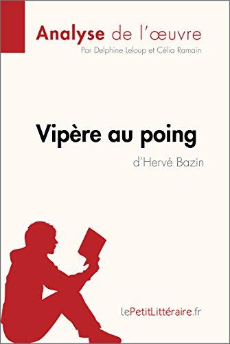 Vipère au poing d'Hervé Bazin (Analyse de l'oeuvre): Comprendre la littérature avec lePetitLittéraire.fr (Fiche de lecture) (French Edition)