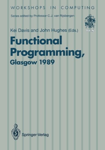Functional Programming: Proceedings of the 1989 Glasgow Workshop 21–23 August 1989, Fraserburgh, Scotland (Workshops in Computing) by Springer