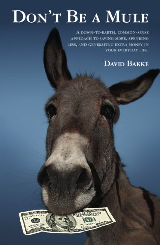 Don't Be a Mule: A down-to-earth, common-sense approach to saving more, spending less, and generating extra money in your everyday life. PDF