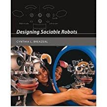 [ Designing Sociable Robots [With CDROM] (Intelligent Robots and Autonomous Agents) By Breazeal, Cynthia L ( Author ) Paperback 2004 ]