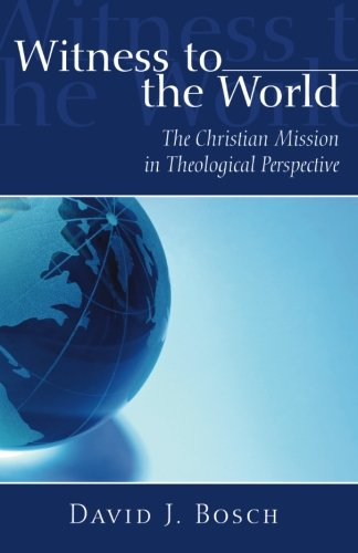 Witness To The World: The Christian Mission in Theological Perspective