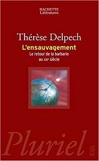 L'ensauvagement : le retour de la barbarie au XXIe siècle, Delpech, Thérèse