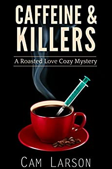 Caffeine & Killers (A Roasted Love Cozy Mystery Book 3) by [Larson, Cam]