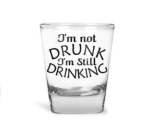 I'm Not Drunk, I'm Still Drinking - Funny Birthday Gift - 1.75 OZ Shot Glass (1)