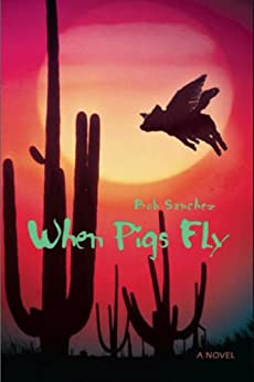 When Pigs Fly by [Sanchez, Bob]