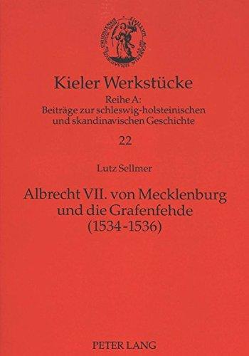 Albrecht VII. von Mecklenburg und die Grafenfehde (1534-1536) (Kieler Werkstücke)
