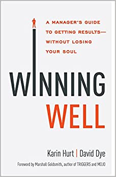 Winning Well: A Managers Guide to GettingWithout Losing Your Soul