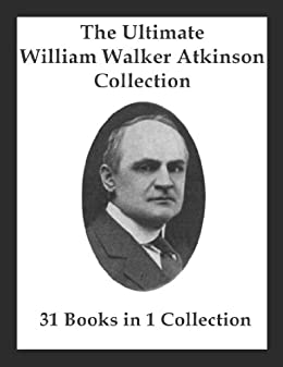 The Ultimate William Walker Atkinson Collection