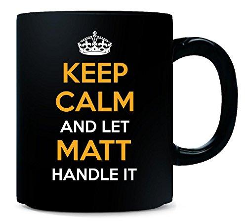 Keep Calm And Let Matt Handle It Cool Gift - Mug