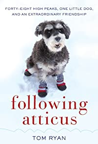 Following Atticus: Forty-eight High Peaks, One Little Dog, And An Extraordinary Friendship by Tom Ryan ebook deal