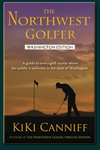 Public Golf Course - The Northwest Golfer; Washington Edition: A guide to every golf course where the public is welcome in the state of Washington (PACIFIC NORTHWEST OUTDOOR SERIES)