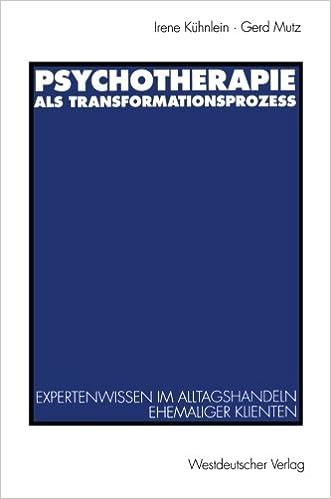 Psychotherapie als Transformationsprozeß: Expertenwissen Im Alltagshandeln Ehemaliger Klienten (German Edition)