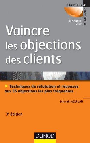 Vaincre les objections des clients : Techniques de réfutation et réponses aux 55 objections les plus fréquentes