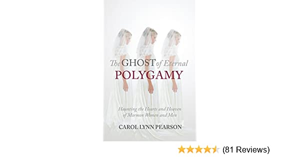 The Ghost of Eternal Polygamy: Haunting the Hearts and Heaven of Mormon  Women and Men See more
