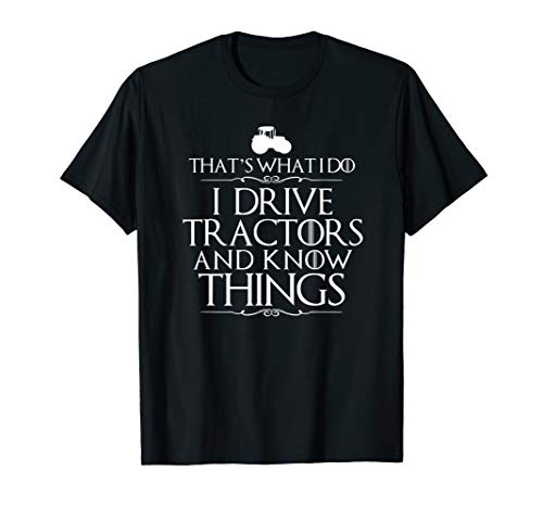 I Drive Tractors and Know Things Best T-Shirts for Farmers