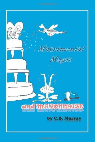 Matrimonial Magic and Mayonnaise [Paperback] [2012] (Author) C. B. Murray