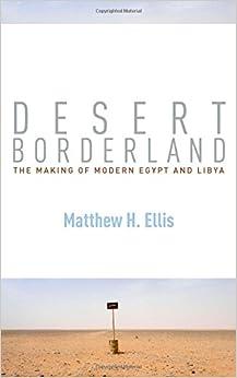 Desert Borderland: The Making of Modern Egypt and Libya