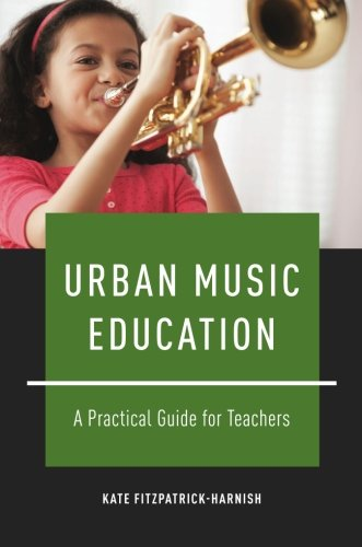 Urban Music Education: A Practical Guide for Teachers